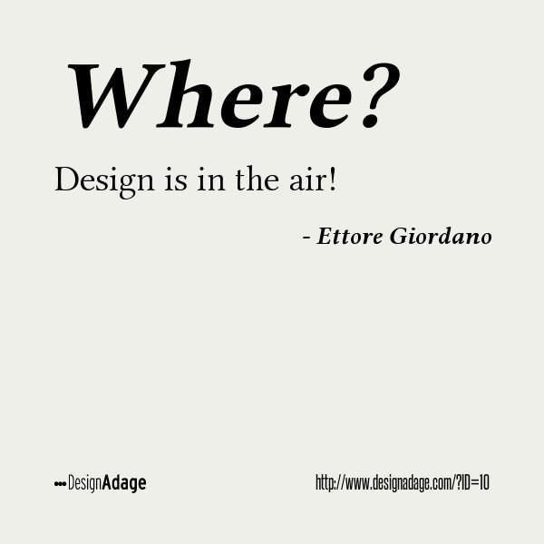 In This Quote Famous Italian Designer Ettore Giordano Means That The Design Is All Around Us You Too Can Enter And Share Your Aphorisms At Adage