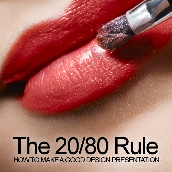 The 20/80 Rule: How to Make a Good Design Presentation