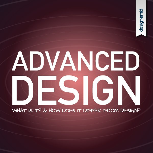 What is Advanced Design, Who is an Advanced Designer?